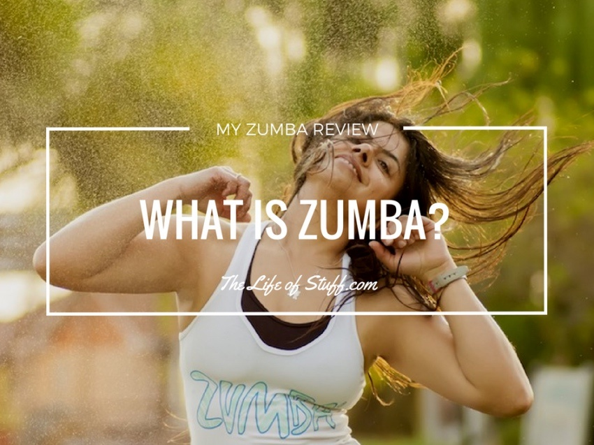 What is Zumba. Is it for You. This is My Zumba Review - The Life of Stuff
