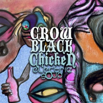 Listen of the Week – Crow Black Chicken, Electric Soup