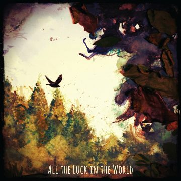 Listen of the Week – All The Luck In The World, All the Luck in the World