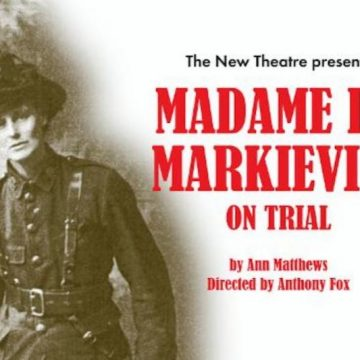 The New Theatre – Madame de Markievicz on Trial
