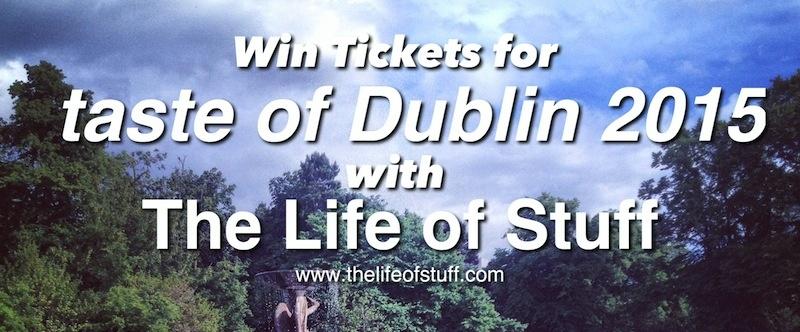 Win Tickets to taste of Dublin 2015