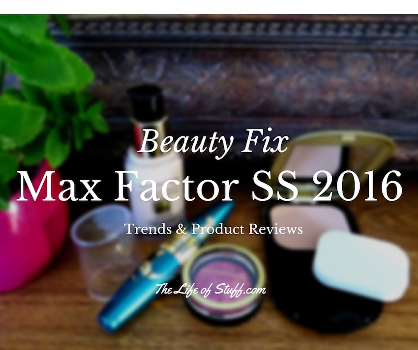 0be7e490d09 Beauty Fix - Max Factor SS 2016 Trends and Product Reviews