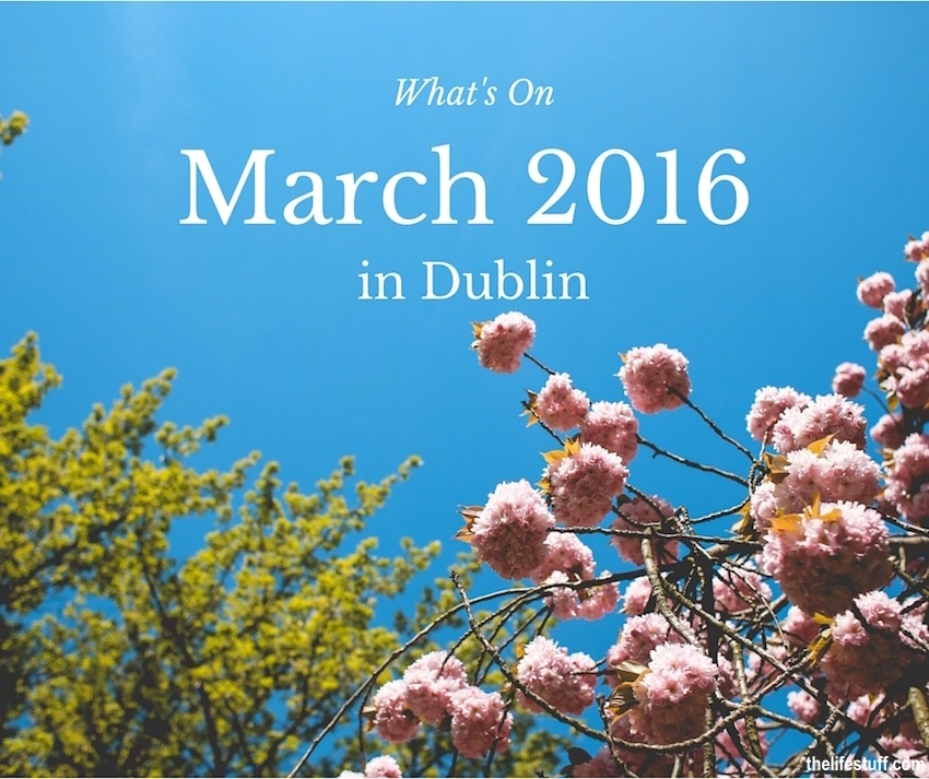 What's On this March 2016 in Dublin