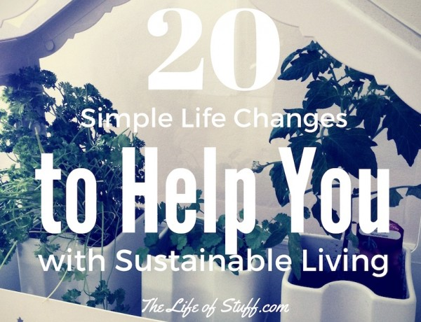 20 Simple Life Changes to Help You with Sustainable Living