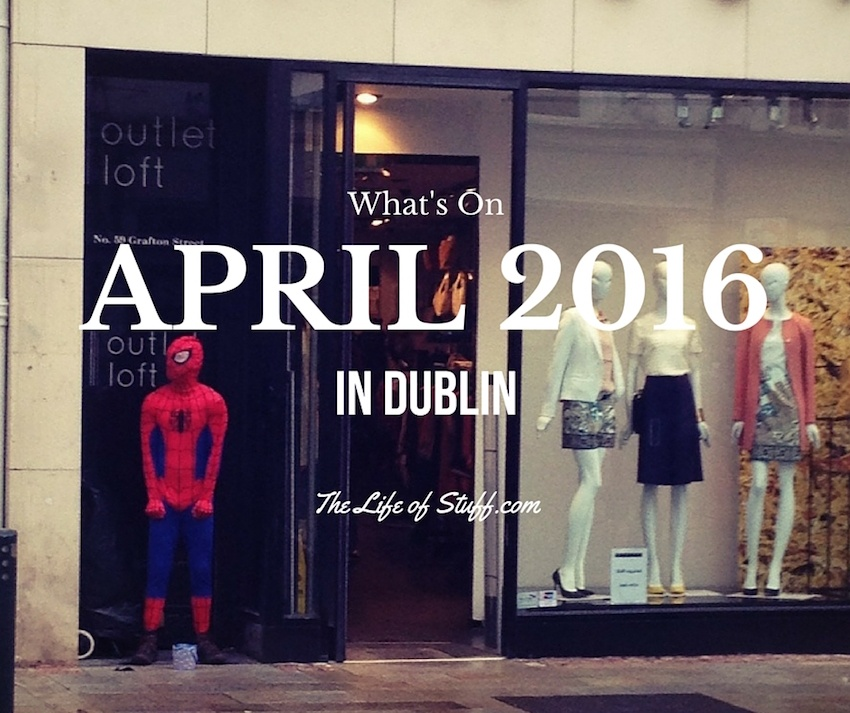 What's On this April 2016 in Dublin