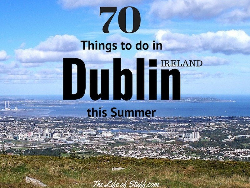 70 Things to do in Dublin this Summer