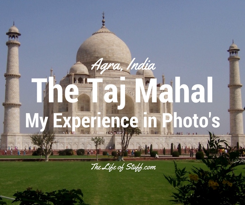 The Taj Mahal, Agra, India - My Experience in Photo's
