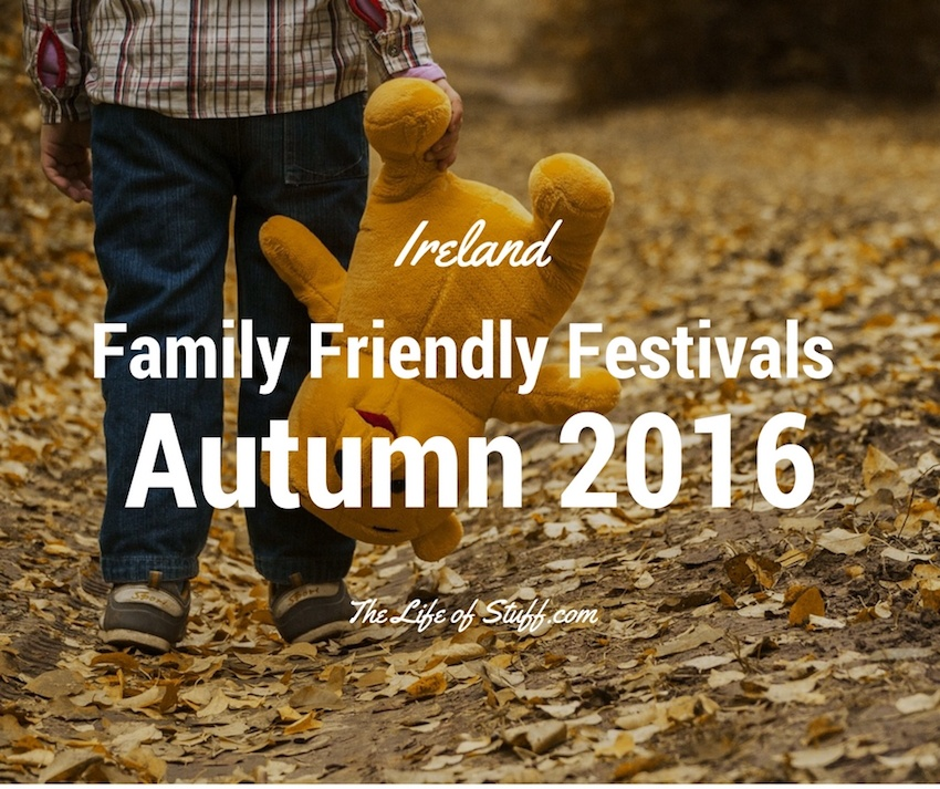 8 of The Best Family Friendly Festivals in Ireland This Autumn 2016