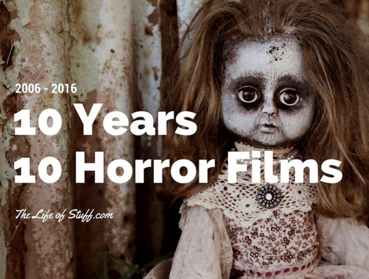 10 Years 10 Horror Films. My Top Ten from 2006 - 2016
