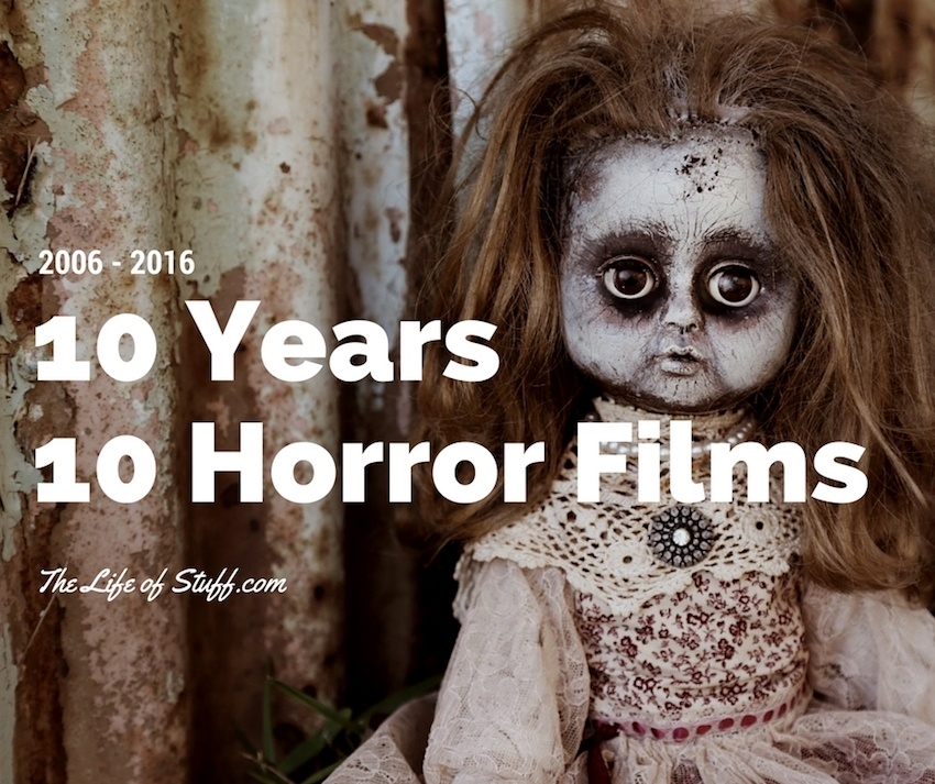 10 years 10 horror films my top ten from 2006 2016