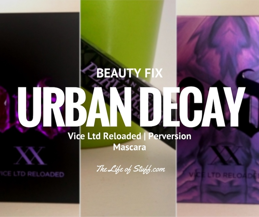 Beauty Fix - Urban Decay Vice Ltd Reloaded and Perversion Mascara
