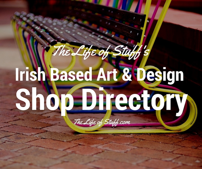The Life of Stuff's Irish Based Art & Design Shop Directory