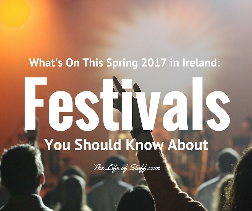 Whats On This Spring 2017 in Ireland Festivals You Should Know About
