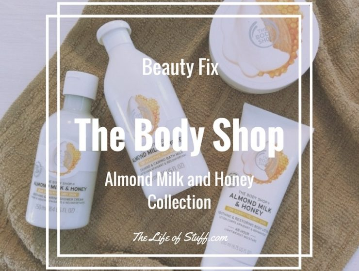 Beauty Fix – The Body Shop NEW Almond Milk and Honey Collection