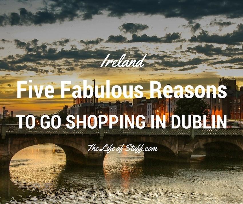 Five Fabulous Reasons to go Shopping in Dublin City
