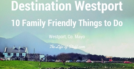 Destination Westport, Co. Mayo, Ireland - 10 Family Friendly Things to Do