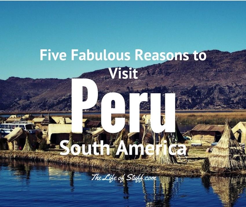 Five Fabulous Reasons to Visit Peru, South America
