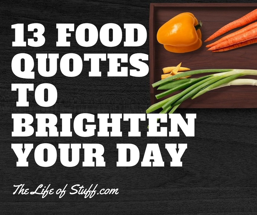 Food is Love, Food is Life - 13 Timeless Food Quotes to Brighten Your Day