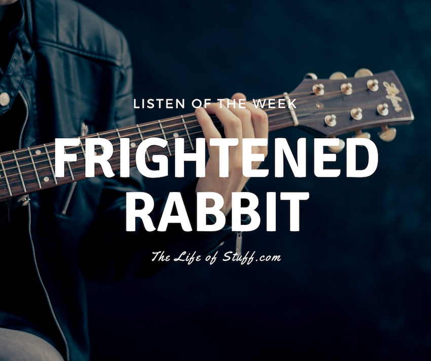 Listen of the Week - Glaswegian Band, Frightened Rabbit - The Life of Stuff