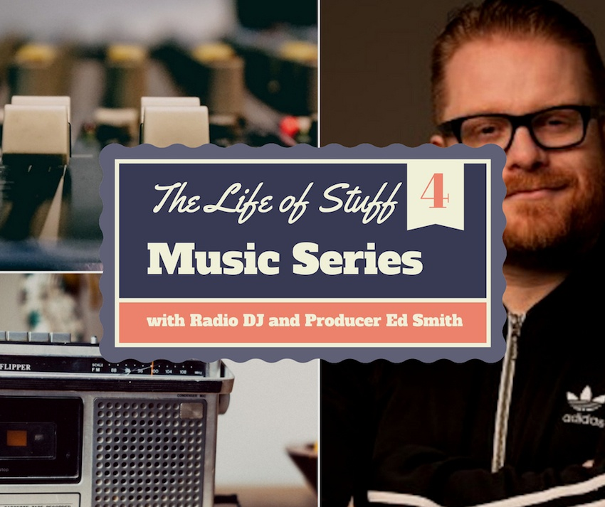 The Life of Stuff Music Series with Radio DJ and Producer Ed