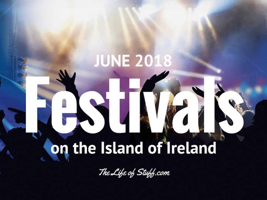What's On, Festivals this June 2018 on the Island of Ireland - The Life of Stuff