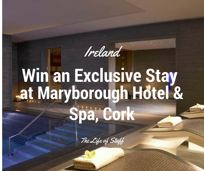Win an Exclusive Stay at Maryborough Hotel & Spa, Cork, Ireland - The Life of Stuff