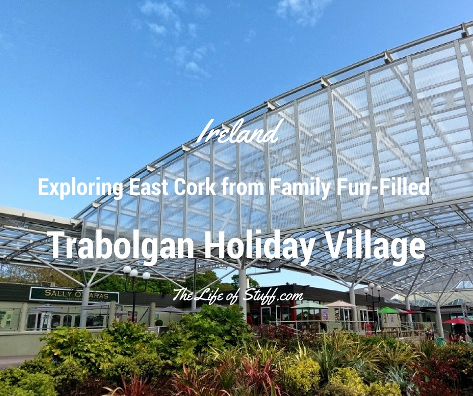 Ireland, Exploring East Cork from Family Fun-Filled Trabolgan Holiday Village - The Life of Stuff
