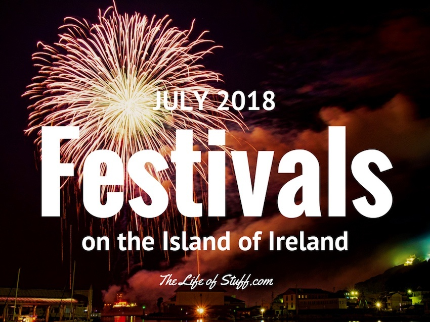 What's On - Festivals this July 2018 on the Island of Ireland - The Life of Stuff
