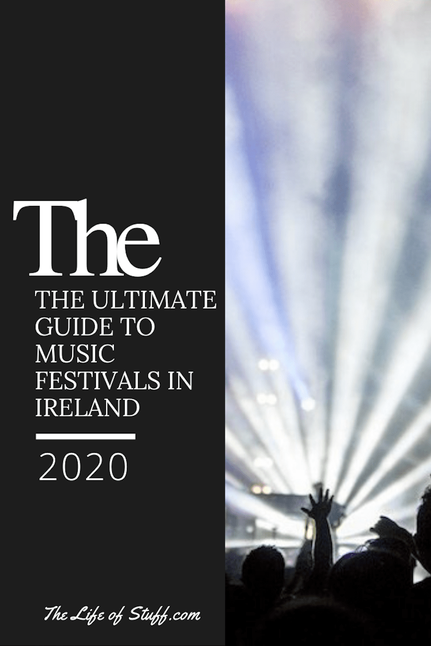 The Ultimate Guide to Music Festivals in Ireland 2020 - The Life of Stuff